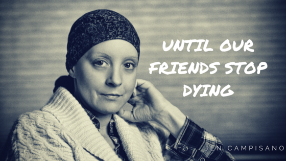 Until Our Friends Stop Dying